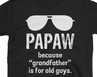 e3d187a9cd48 Papaw Shirt - Papaw Gift Tee - Papaw Because Grandfather Is For Old Guys -  Funny Papaw Short-Sleeve Unisex T-Shirt