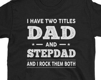 c5fc9bcd Stepdad And Dad Gift T-Shirt - I Have Two Titles Dad And Step-dad And I  Rock Them Both - Father's Day T-Shirt