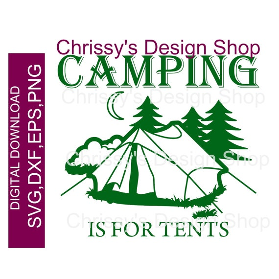 Camping Is For Tents Summer Svg Cut File Mountain Camping Etsy