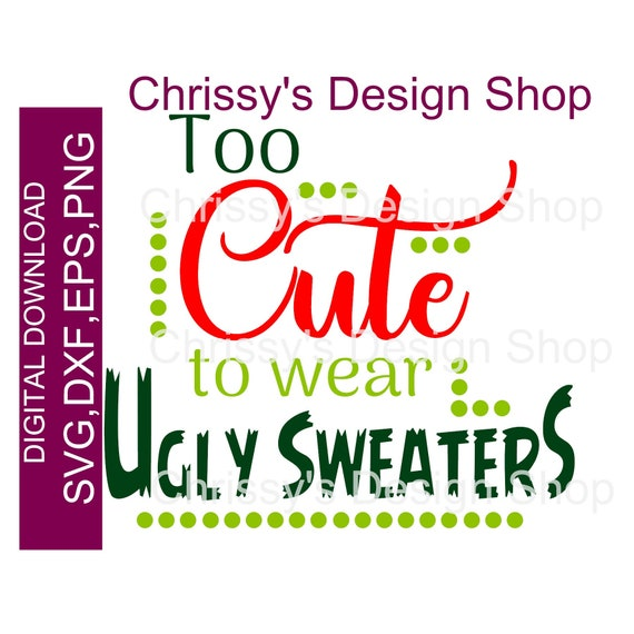 To Cute For Ugly Sweaters Svg File Christmas Funny Quotes Dxf Eps