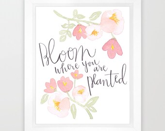 Bloom where you are planted, watercolor floral quote