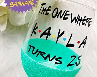 The One Where Turns 25 Glitter Dipped Wine Glass 25th Birthday