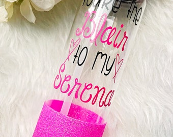 You're the Blair to my Serena Glitter Dipped Water Bottle//Gossip Girl TV Show Gift/Gossip Girl Water Bottle//Best Friend Gift//GG