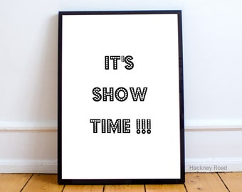 Inspirational typography poster, IT'S SHOW TIME, Instant download print, black and white,minimalist art,Printable Art