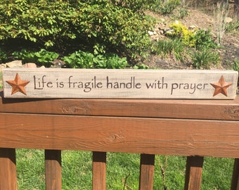 Life Is Fragile Handle With Prayer rustic, primitive wooden shelf sitter