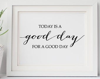 PRINTABLE Art Today is a GOOD DAY for Print, 16x20 8x10 Nice Day Inspirational Quote Wall Art Poster, Home Dorm Decor Calligraphy Download