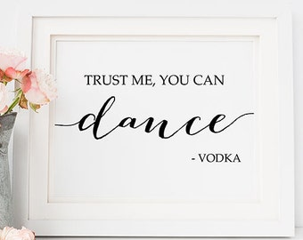 Wedding PRINTABLE Art Trust Me You Can Dance Vodka 5x7 8x10 Sign, Alcohol Reception Wedding Table Print, Dance Sign, Wedding Bar Download
