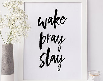 "PRINTABLE Art ""Wake Pray Slay"" Print Typography, Inspirational Motivational Poster Quote Art Wall Home Dorm Decor Digital Download 8x10"
