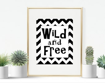 Wild and free monochrome print,  instant download. printable, room wall art, Christmas gift birthday, nursery, childs room
