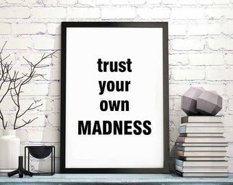 Trust Your Own Madness Poster Black White Wall Decor Design Motto Scandinavian Minimal Art Nordic Swiss Inspiration Motivation