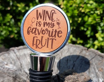 Wine is My Favorite Fruit bottle stoppers- Engraved leather Wine quote bottle stopper- Housewarming gift, wine lover gift,hostess gift