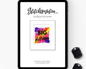 Go Big or Go Home - Modern Cross Stitch PDF
