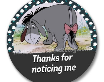 "Winnie the Pooh ""Thanks for Noticing Me"" Eeyore Inspired 3"" Pinback Button"