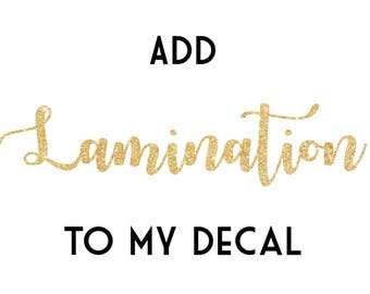 Lamination Add-on - Must be purchased with another item! Add lamination to Printed Adhesive Decal