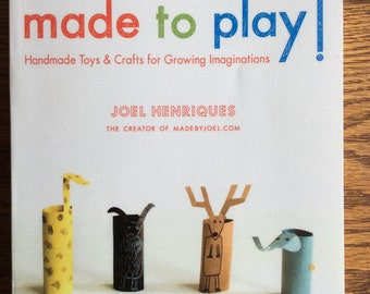 Made to Play! Handmade Toys and Crafts for Growing Imagination  by Joel Henriques ex-library ppbk 208 pgs.