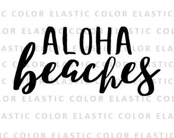 Aloha beaches svg file - beach shirt design and cricut and cameo file svg, png, dxf, eps