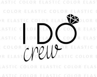 I do crew svg-  wedding svg - bride saying printable design and cut file for cameo and cricut  svg, png, dxf, eps