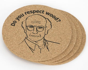"Set of 4 ""Do you respect wood?"" Coasters. Curb Your Enthusiasm, Larry David."