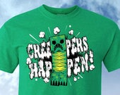 Creepers Happen! Minecraft Shirt