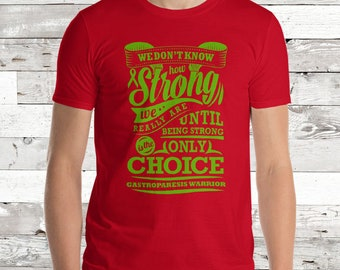 Strong is the Only Choice/Gastroparesis Warrior Adult Shirt - YOUR COLOR