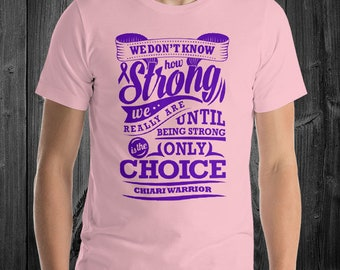 Strong is the Only Choice/Chiari Warrior Adult Shirt - YOUR COLOR