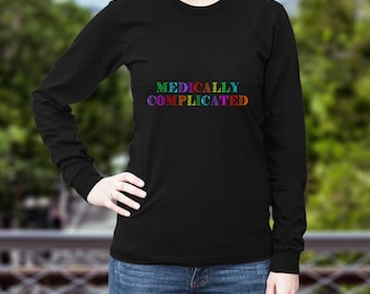 Medically Complicated Longsleeve