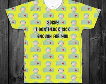 Sorry I Don't Look Sick Enough All Over Shirt