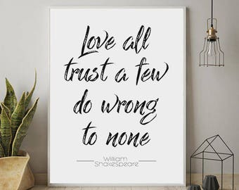 Shakespeare Quote, Love all Trust a Few Do Wrong To None, Shakespeare Poster, Typography, Quote Prints, Wall Decor, Instant Download,