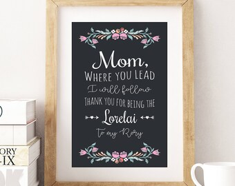 Mothers Day Gift You're the Lorelai to my Rory Gilmore Girls Where you lead I will follow, mom birthday gift, gift for mom present Mother's