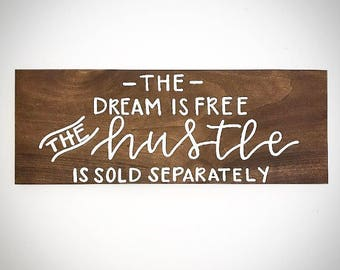 81949ca5aa0 Custom Wood Sign - The Dream Is Free The Hustle Is Sold Separately - 20x7.5  Handlettered Wooden Quote Plank - Custom Wood Signs - Sign Shop