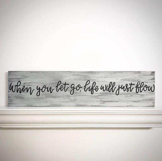 Custom Wood Sign - 30x7 5 When You Let Go, Life Will Just Flow -  Customizable Handlettered Saying - Custom Wood Quote Plank - Cloud Gray