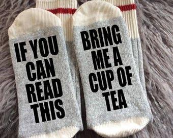 Tea - Tea Socks -  Bring Me a Cup Of Tea - If You Can Read This Socks - Tea Gifts - Novelty Socks -