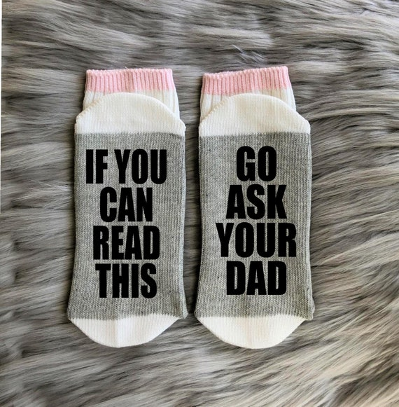 Ask your Dad socks If you can read this Go ask your dad Funny Socks
