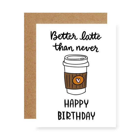 Coffee Birthday Card Belated Birthday Card Better Latte Than Etsy