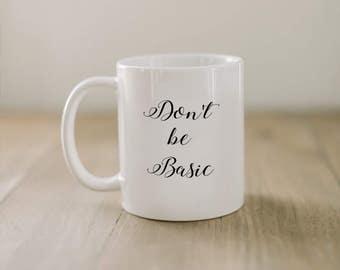 Quote 'Don't Be Basic' Calligraphy Mug