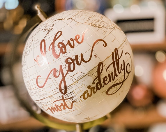 Custom Wedding Guestbook Calligraphy Globe / I Love You Most Ardently or other wording / Globe in White and Gold  or With Added Whitewash