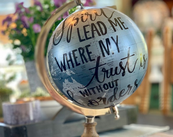 Spirit Lead Me Where My Trust is Without Borders Silver Blue/Gray Calligraphy Globe with Wooden Base / Custom Options Also Available