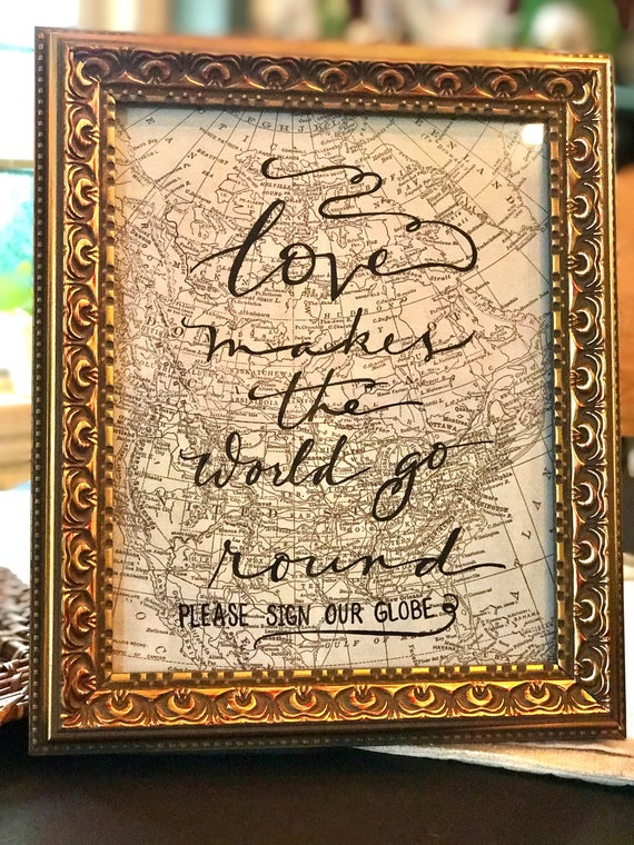 Love Makes the World Go 'Round ~ Please Sign Our Globe Art Print with Map Detail / Custom Wosing Available - Framed or Unframed