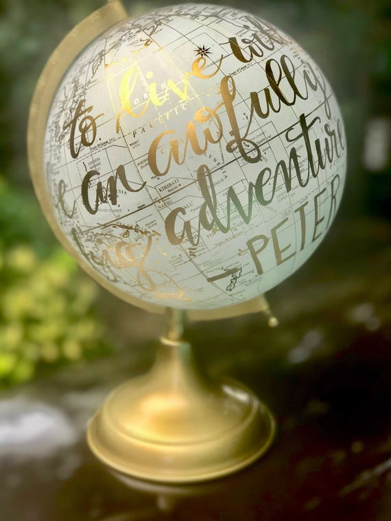 Custom Calligraphy Globe / White and Gold Calligraphy Globe / To Live Will Be An Awfully Big Adventure