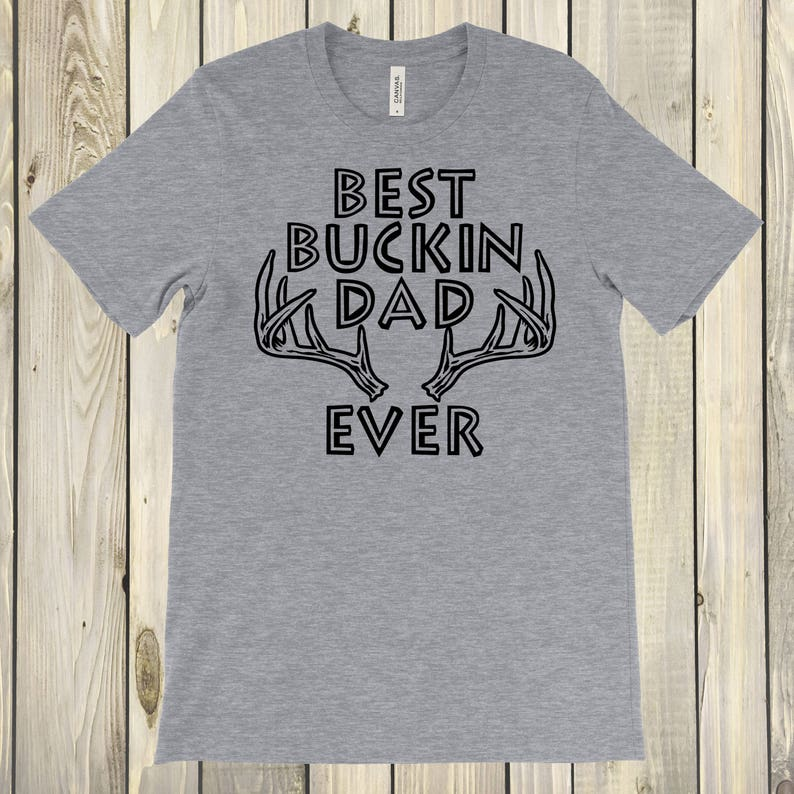 0d9dd1a1d2c Best Buckin Dad Ever Shirt best dad ever happy fathers day