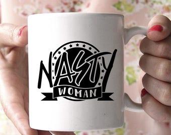 Nasty Woman Coffee Mug, Nasty Woman Mug, Coffee Mug