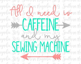 All I Need is Caffeine and My Sewing Machine - Silhouette - Cricut - Cut File - SVG Design - Caffeine SVG - Crafting SVG - Sewing Cut File