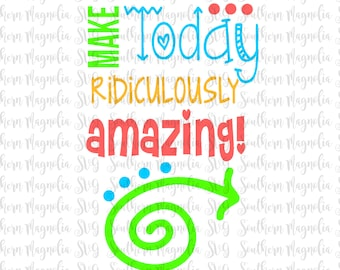 Make Today Ridiculously Amazing - Arrows - Silhouette - Cricut - Cut File - SVG Design - Motivational - Girl Quotes - Gym