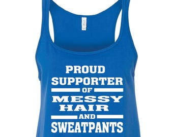 8946f692 Proud Supporter Of Messy Hair And Sweatpants Women's Relaxed Jersey Tank