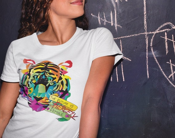 The Future is FIERCELY Female - Original Tiger Artwork - Tshirt, Women or Mens