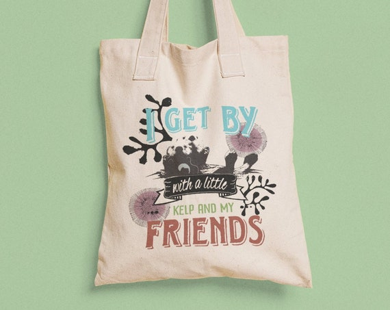Sea Otter - I Get By with a Little Kelp and My Friends - Canvas Tote