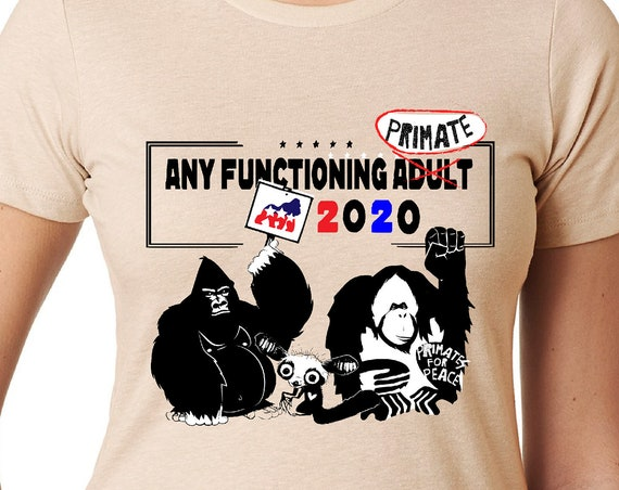 Primates for President- Any Functional Adult 2020 - Tshirt, Women or Mens