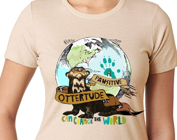 A Pawsitive Ottertude Can Change the World - Giant Otter - Original Artwork -  Earth Day:  Tshirt, Women or Mens
