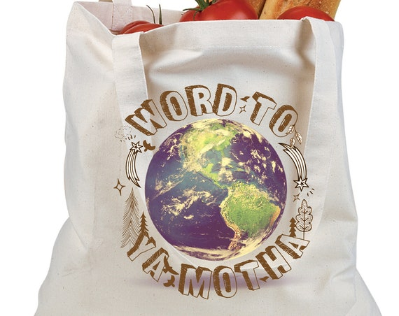 Word To Ya Motha - Earth Day Tote