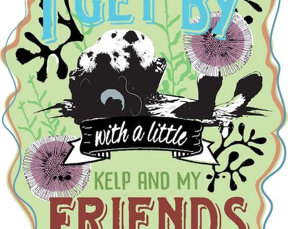 "STICKERS! -I get by with a little KELP and my friends - Sea Otter- Vinyl Stickers -4""x4"""